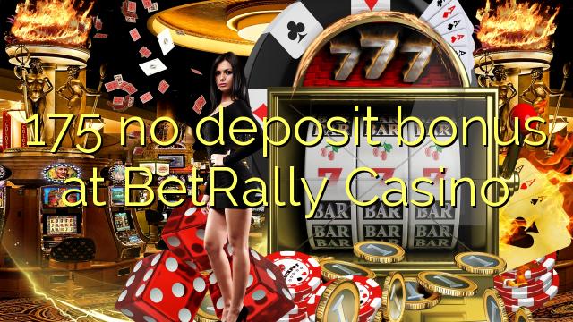 175 ingen indbetalingsbonus hos BetRally Casino