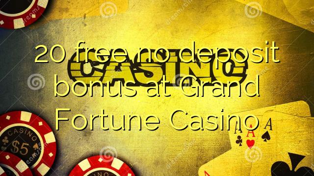 20 free no deposit bonus at Grand Fortune Casino