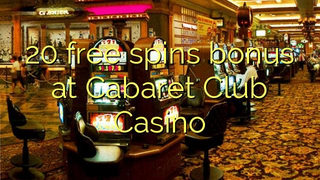 20 free spins bonus at Cabaret Club Casino