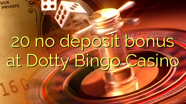 20 Dotty Bingo Casino heç bir depozit bonus