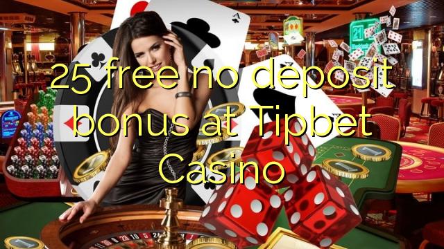 25 tasuta ei deposiidi boonus kell Tipbet Casino