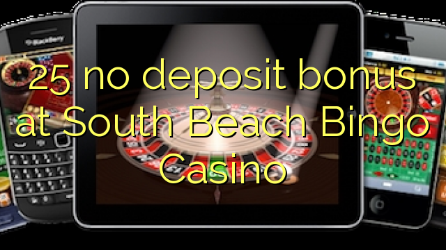 South Beach Bingo Casino-da 25 depozit bonusu yoxdur