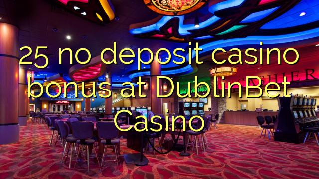 25 no deposit casino bonus at DublinBet Casino