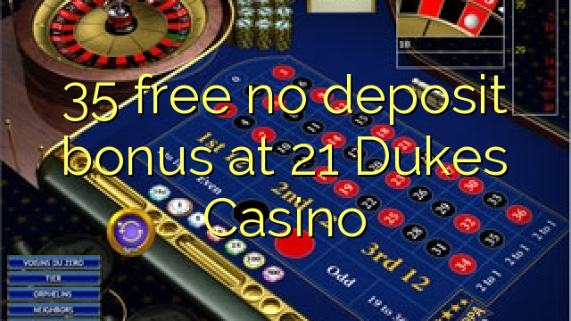 35 free no deposit bonus at 21 Dukes Casino