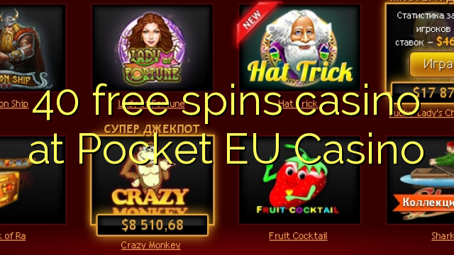 40 free spins casino at Pocket EU Casino