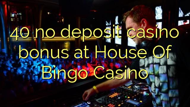 40 ingen innskudd casino bonus på House Of Bingo Casino