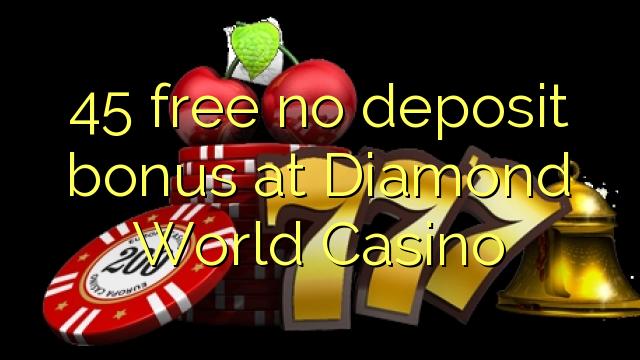 45 free no deposit bonus at Diamond World Casino