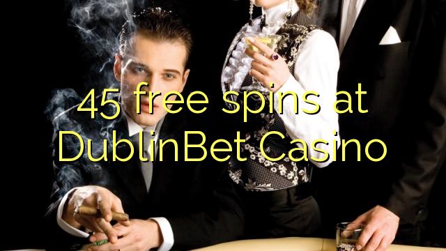 45 free spins at DublinBet Casino