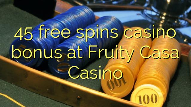 45 free spins casino bonus at Fruity Casa Casino