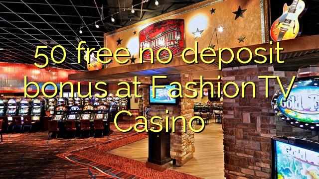 50 liberabo non deposit bonus ad Casino fashiontv