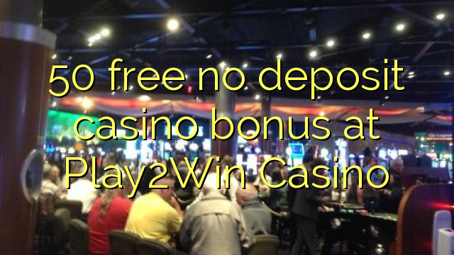 50 free no deposit casino bonus at Play2Win Casino