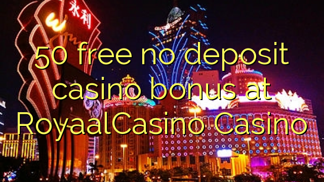 50 free no deposit casino bonus at RoyaalCasino Casino