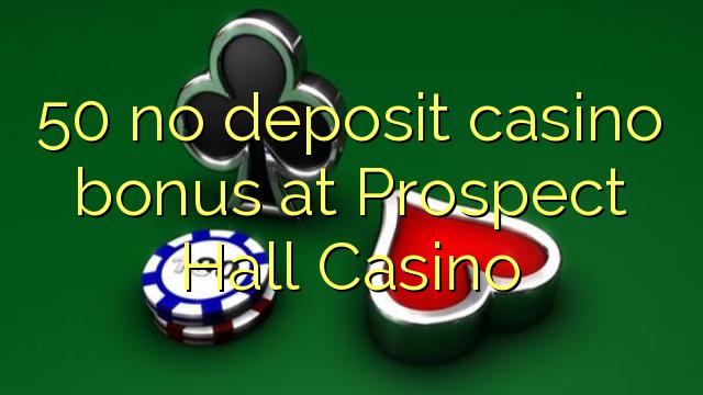 50 no deposit casino bonus at Prospect Hall Casino