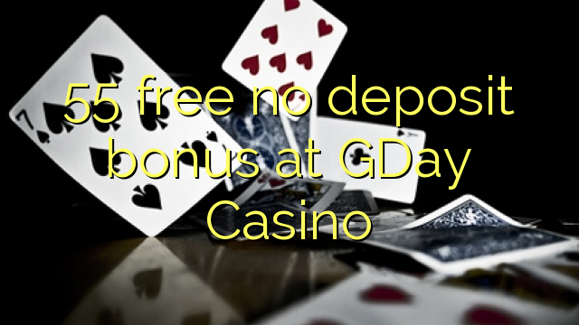 55 free no deposit bonus at GDay Casino