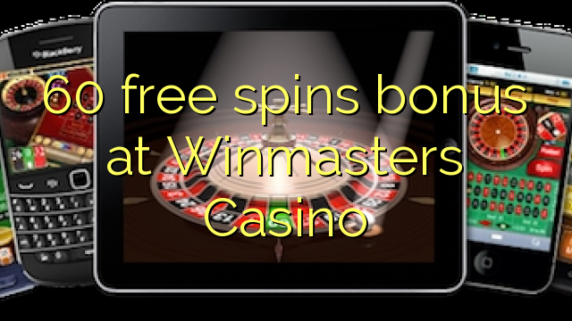 60 free spins bonus at Winmasters Casino