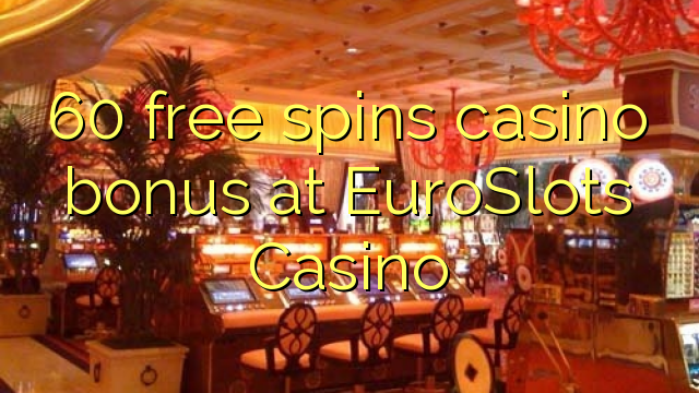 60 озод spins бонуси казино дар EuroSlots Казино