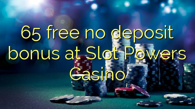 65 Slot Powers Casino-д хадгаламжийн ямар ч үнэгүй үнэгүй