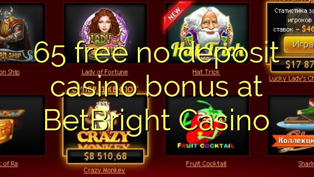 65 нест бонус амонатии казино дар BetBright Казино озод