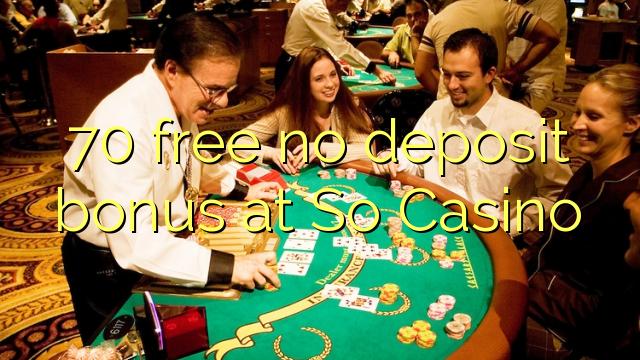 So Casino'da 70 pulsuz depozit bonusu yoxdur