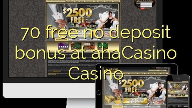 70 ahaCasino Casino-da pulsuz depozit bonusu yoxdur