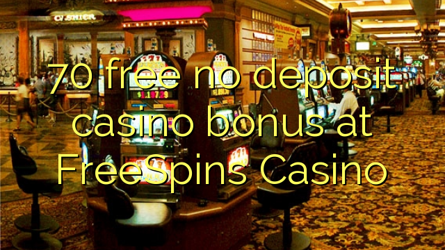 70 free no deposit casino bonus at FreeSpins Casino