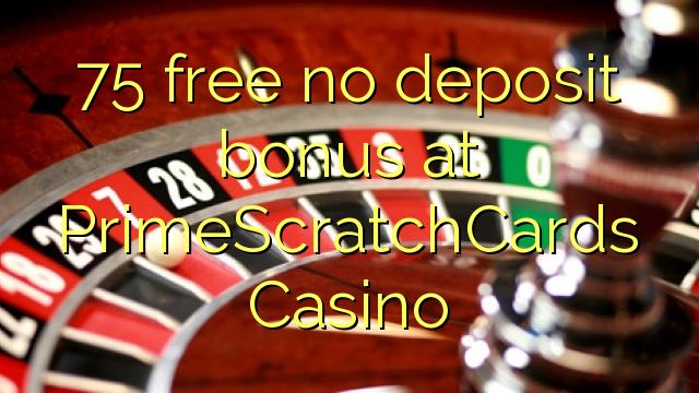 75 lirë asnjë bonus depozitave në PrimeScratchCards Casino