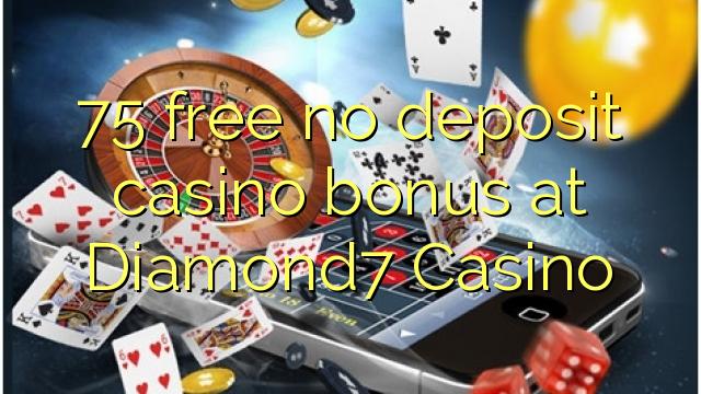 75 нест бонус амонатии казино дар Diamond7 Казино озод