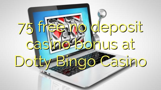 Dotty Bingo Casino heç bir depozit casino bonus pulsuz 75