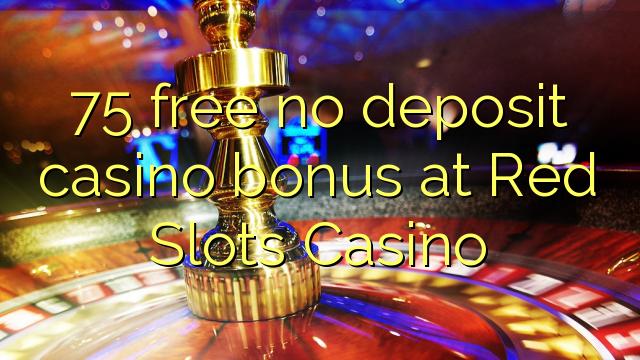 75 free no deposit casino bonus at Red Slots Casino