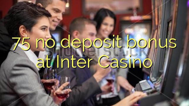 75 no deposit bonus at Inter Casino