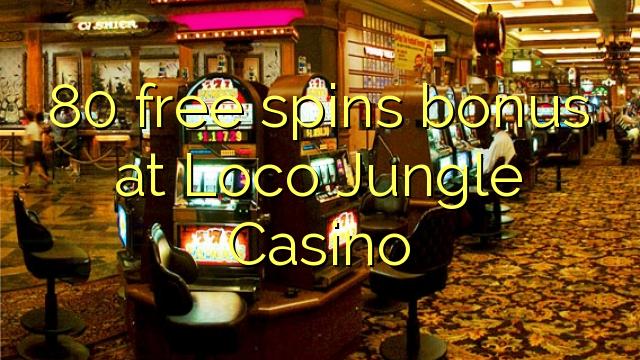 80 free spins bonus at Loco Jungle Casino