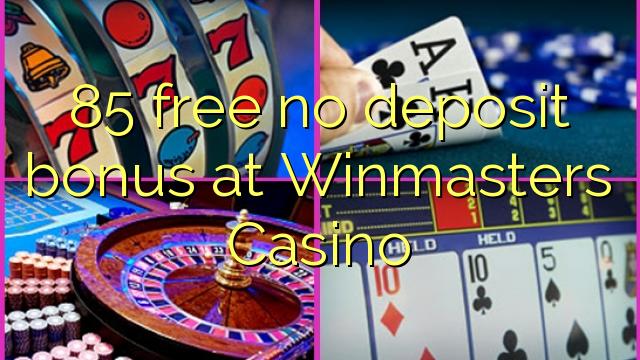 85 gratuit nici un bonus depozit la Winmasters Casino