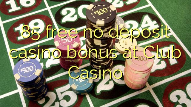 85 yantar da babu ajiya gidan caca bonus a Club Casino