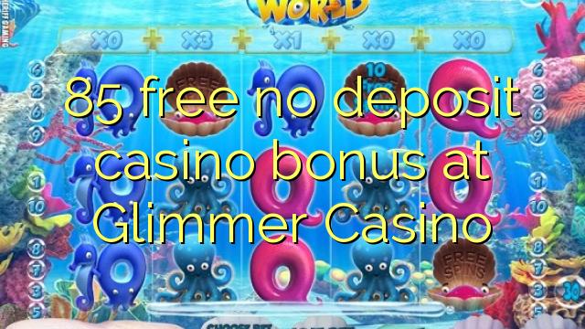 85 нест бонус амонатии казино дар Glimmer Казино озод