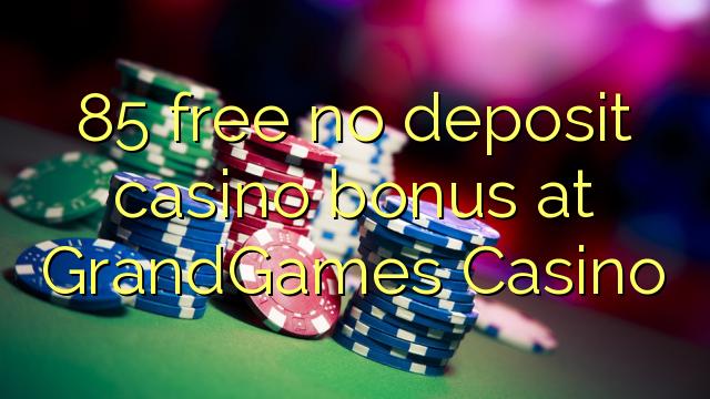 85 free no deposit casino bonus at GrandGames Casino