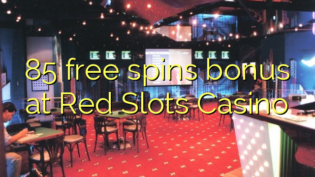 85 free spins bonus at Red Slots Casino