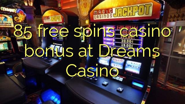 85 ฟรีสปินโบนัสคาสิโนที่ Dreams Casino