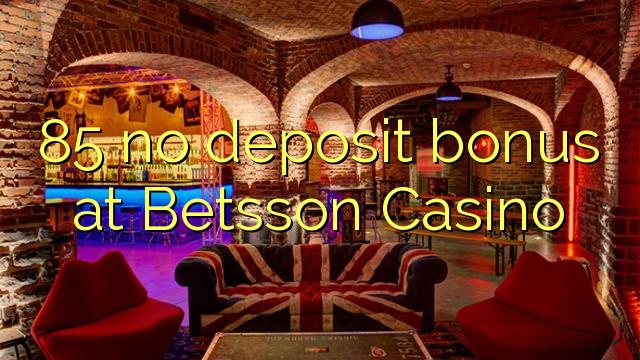 Betsson Casino 85 heç bir depozit bonus