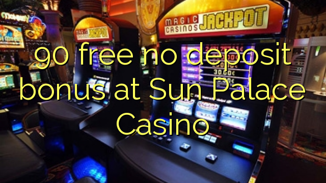 90 free no deposit bonus at Sun Palace Casino