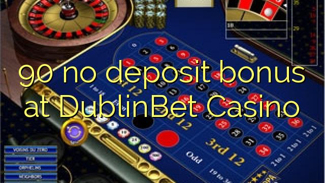 90 no deposit bonus at DublinBet Casino