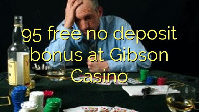 Gibson Casino-da 95 pulsuz depozit bonusu yoxdur
