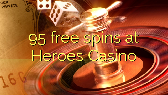 95 free spins at Heroes Casino