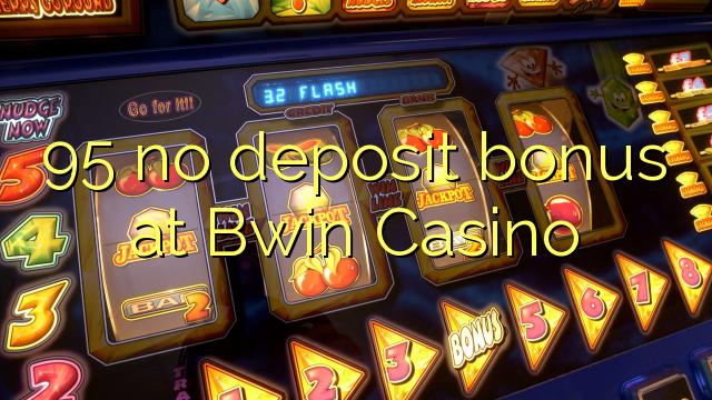 95 no deposit bonus at Bwin Casino