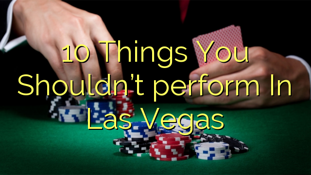 10 Cosas que no debes hacer en Las Vegas
