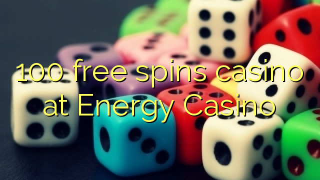 100 free spins casino at Energy Casino