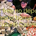 105 free no deposit casino bonus at Futuriti Casino