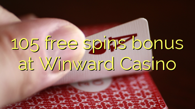 105 free spins bonus at Winward Casino