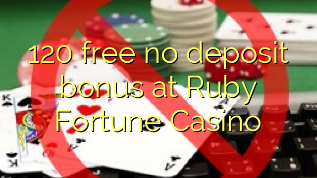 120 free no deposit bonus at Ruby Fortune Casino