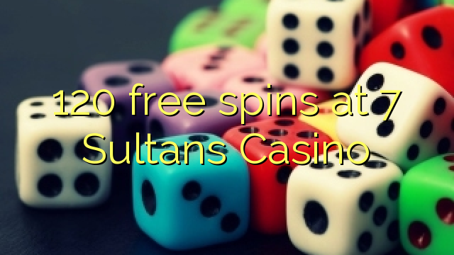 120 free spins at 7 Sultans Casino