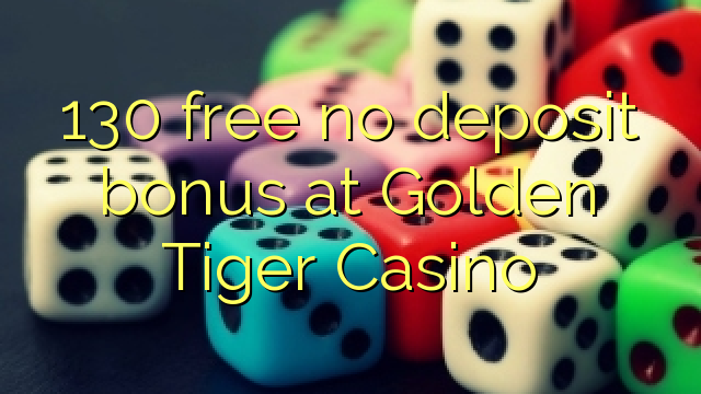 130 free no deposit bonus at Golden Tiger Casino